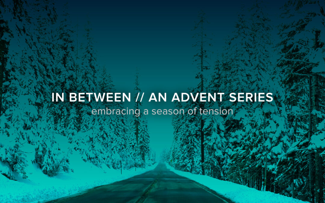In Between: An Advent Series – Week 2